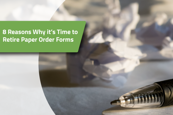 8 reasons why it's time to retaire paper order forms.png
