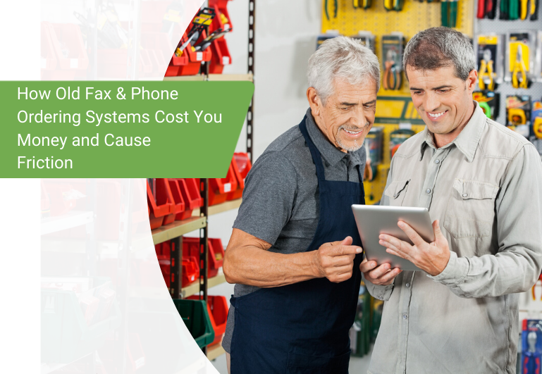 How Old Fax & Phone Ordering Systems Cost You Money and Cause Friction